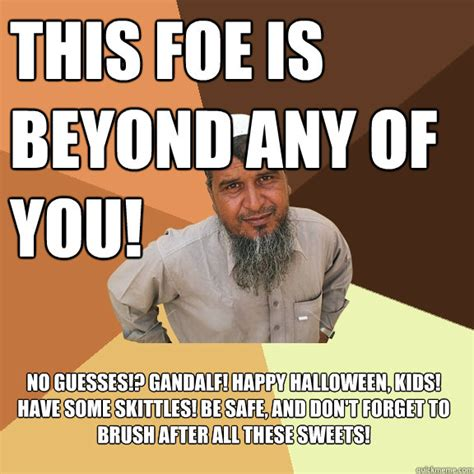 Muslim Guy Meme - this foe is beyond any of you no guesses gandalf happy