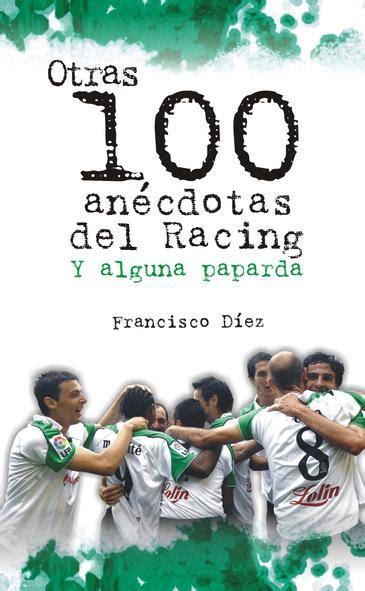 libro racing post rfo fran d 237 ez presentar 225 su libro otras 100 an 233 cdotas del racing y alguna paparda noticias de