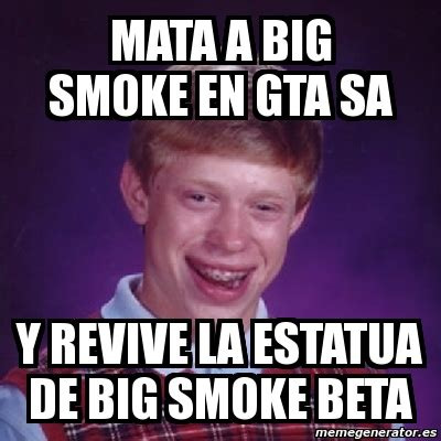 Smoke Memes - meme bad luck brian mata a big smoke en gta sa y revive