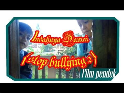 film pendek free download full download stop bullying film pendek amikom mataram