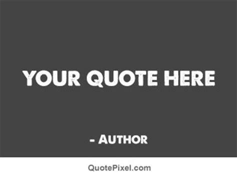 make your own quotes make your own quotes quotesgram