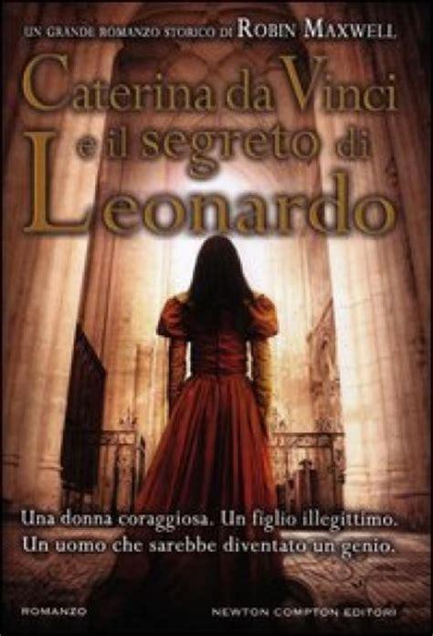 Caterina Da Vinci Also Search For Caterina Da Vinci E Il Segreto Di Leonardo Robin Maxwell Libro Mondadori Store