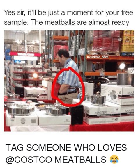 Costco Meme - yes sir it ll be just a moment for your free sle the