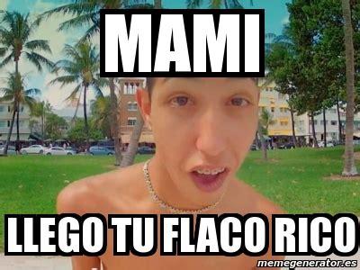 flacos ricos y vergones meme personalizado mami llego tu flaco rico 2184956