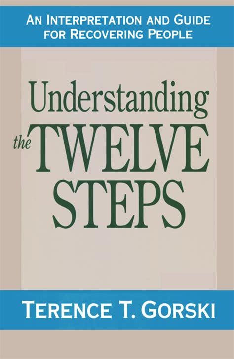 Understanding The Twelve Steps Ebook By Terry T Gorski M