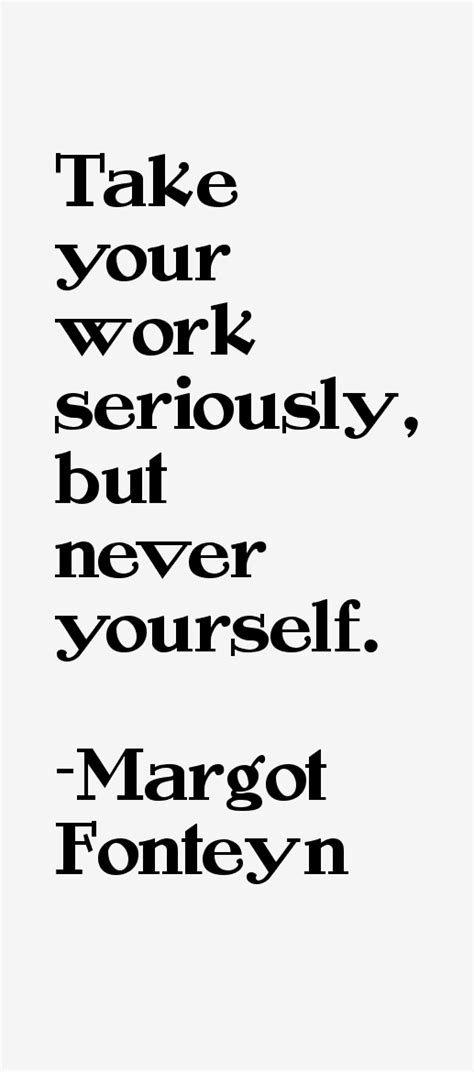 Cbell Takes Work Seriously by Margot Fonteyn Quotes Sayings