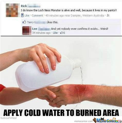 Application Meme - apply cold water to burned area by bakoahmed meme center