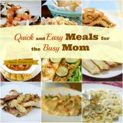 quick and easy meals for the busy mom 9 recipes