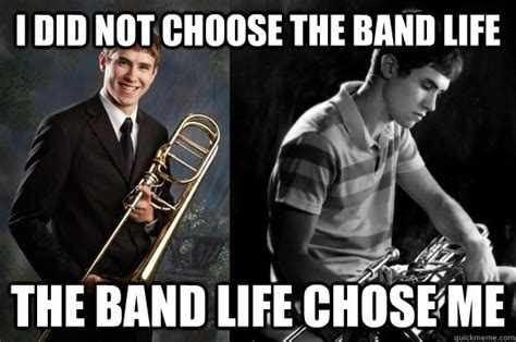 Trombone Memes - i did not choose the band life the band life chose me