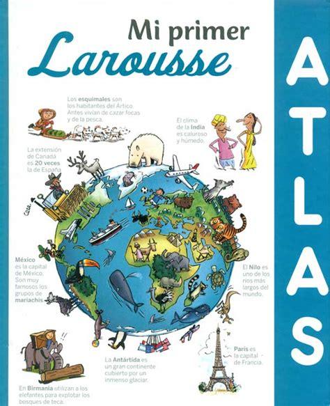 mi atlas larousse mi mi primer atlas larousse larousse espaciologopedico