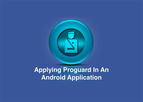 proguard android applying proguard in an android application