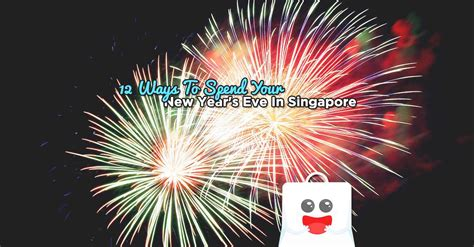 new year singapore things to do 12 ways to spend your new year s in singapore
