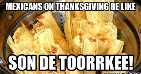 Mexican Thanksgiving Meme - tamales thanksgiving meme google search heelarious