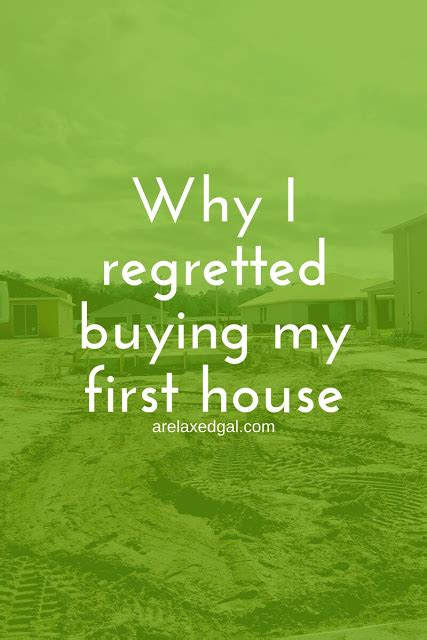 buy my first house why i regretted buying my first house a relaxed gal