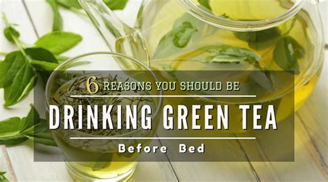 drinking green tea before bed 6 reasons you should be drinking green tea before bed when sophia comes in the kitchen