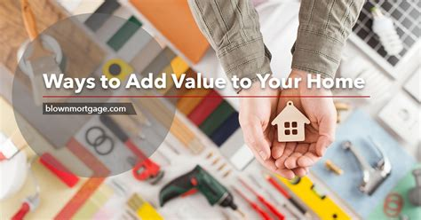 ways to add value to your home blown mortgage
