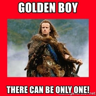 There Can Only Be One Meme - golden boy there can be only one highlander meme