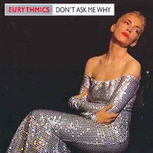 Dont Ask Me Why by Eurythmics Don T Ask Me Why