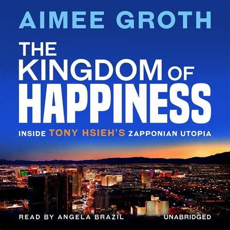 the kingdom of happiness inside tony hsieh s zapponian utopia books the kingdom of happiness audiobook by aimee groth
