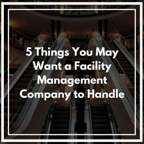 Things You Might Want To by 5 Things You May Want A Facility Management Company To Handle