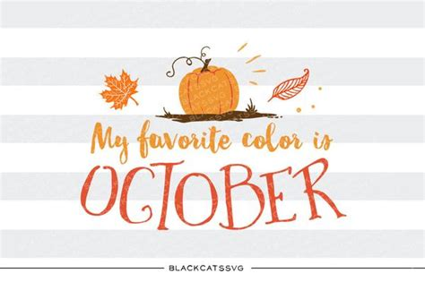october is my favorite color my favorite color is october svg file cutting file