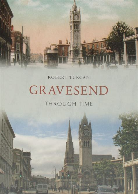 gravesend books gravesend through time by robert turcan