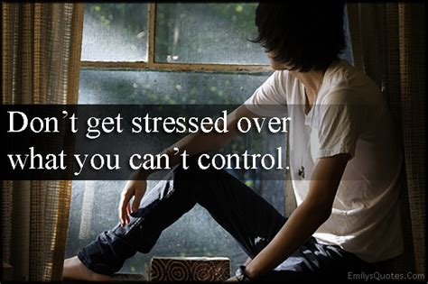 Don T Get Stressed Over What You Can T Control - don t get stressed over what you can t control popular