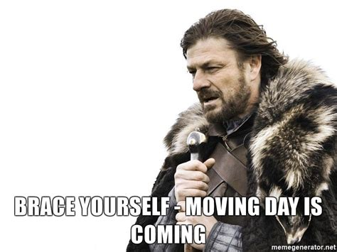 Moving Day Meme - brace yourself moving day is coming brace yourself