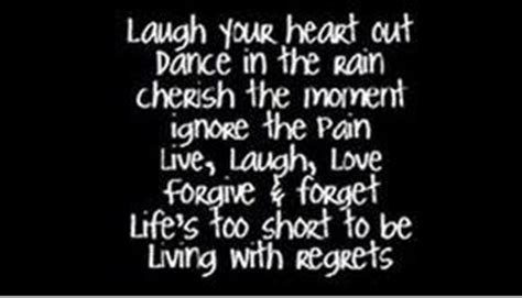 short quotes like live laugh love laugh your heart out dance in the rain cherish the moment