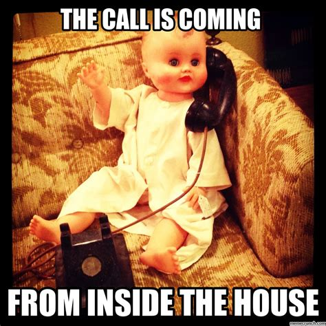 call the house creep baby calling the call is coming from inside the house