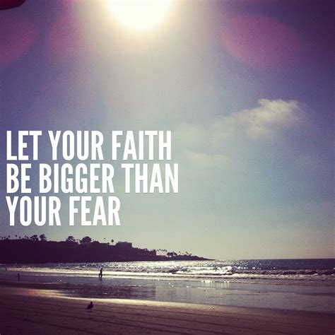 let your faith be bigger than your fear tattoo let your faith be bigger than your fear quote