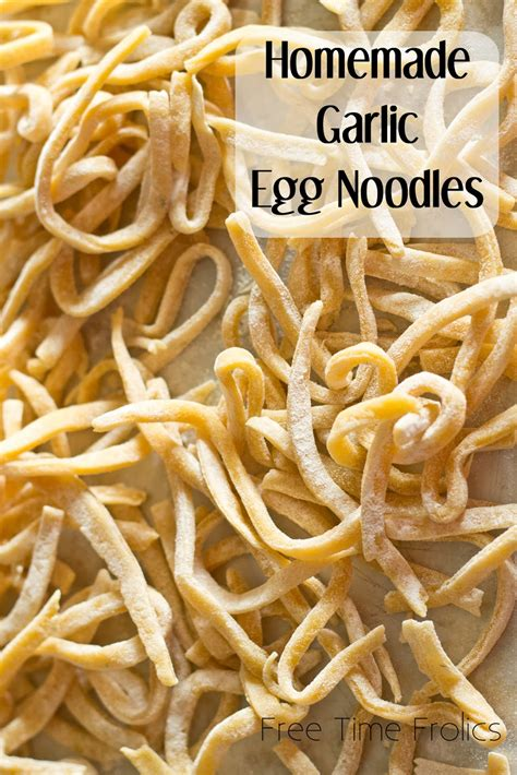 Handmade Egg Noodles - garlic egg noodles recipe free time frolics