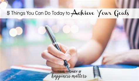 5 Things To Do Today by 5 Things You Can Do Today To Achieve Your Goals