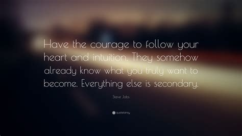 how to your to follow you steve quote the courage to follow your and intuition they somehow