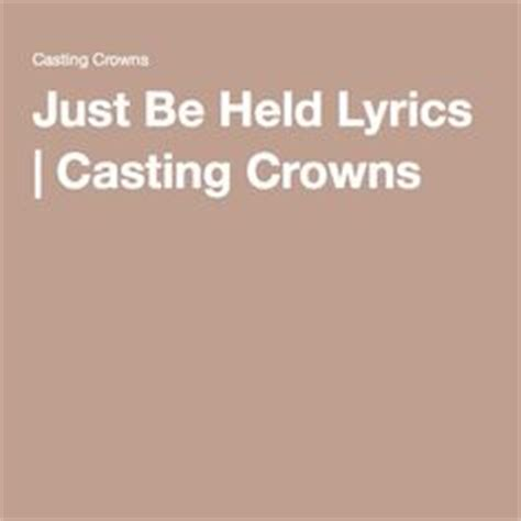 printable lyrics to just be held by casting crowns 1000 images about l o v e l y on pinterest cute