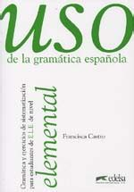 libro uso de la gramatica uso de la gramatica espanola elemental castro francisca edelsa grupo didascalia s libro