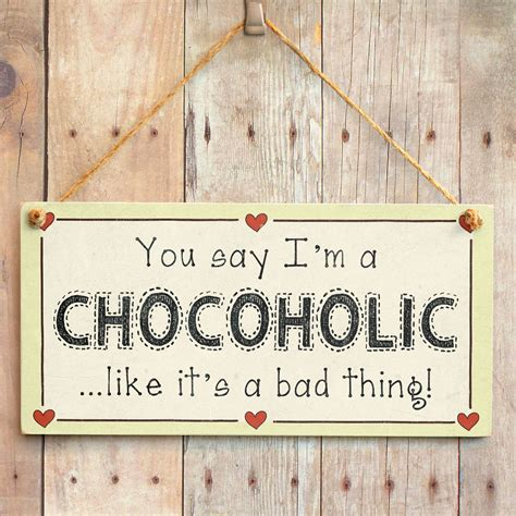 Signs That You Are A Bad Friend by You Say I M A Chocoholic Like It S A Bad Thing