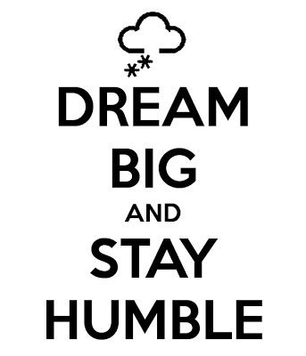 dream big stay humble backlikeweneverleft