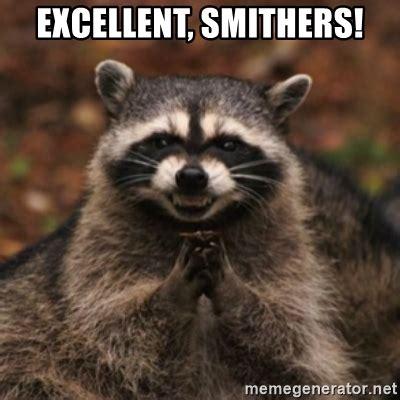 Raccoon Excellent Meme - excellent smithers evil raccoon meme generator