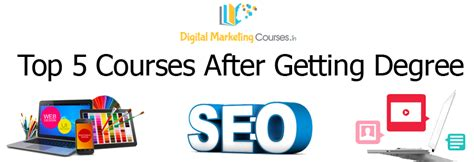 Digital Marketing Degree Course 5 by Top 5 Courses After Getting Degree For A Bright Career
