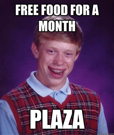 Free Food Meme - free food for a month plaza bad luck brian quickmeme