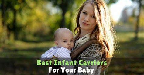 best infant carriers best infant carriers of the year 2017 for your baby