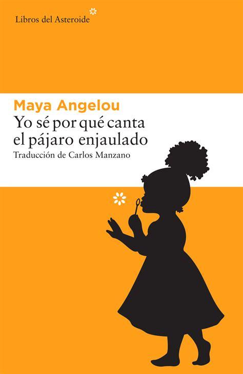 libro maya angelou little people yo s 233 por qu 233 canta el p 225 jaro enjaulado de maya angelou culturamas la revista de