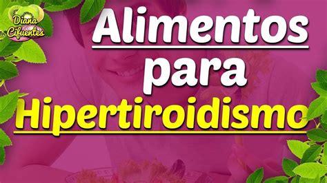 dieta  hipertiroidismo alimentos  hipertiroidismo youtube