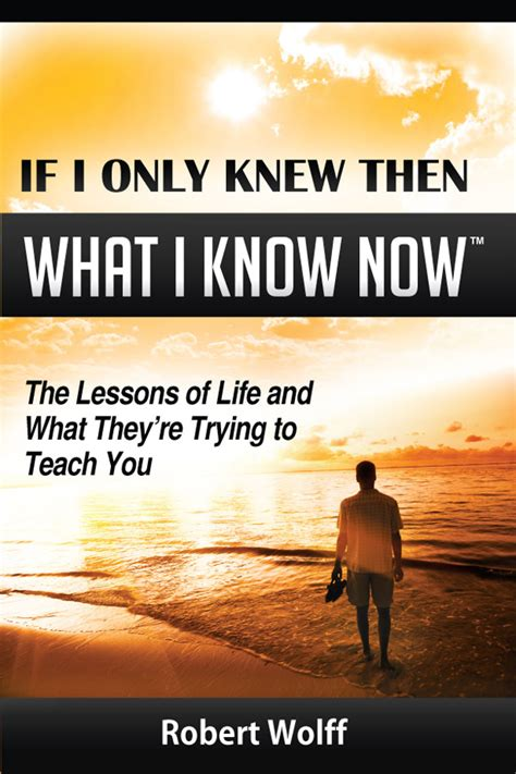 If I Only Knew Then What I Now by If I Only Knew Then What I Now 171 Robert Wolff