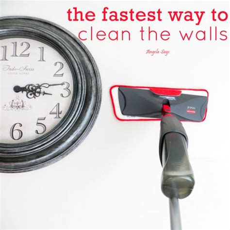fastest way to clean house the fastest way to clean walls angela says