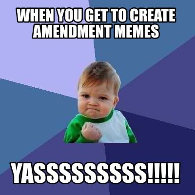 Creation Memes - meme creator when you get to create amendment memes