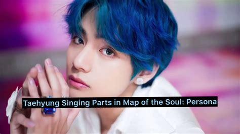 bts taehyungv singing parts  map   soul persona