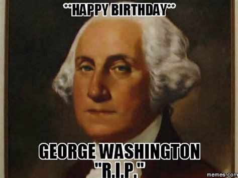 George Meme - happy birthday george washington quot r i p quot memes com