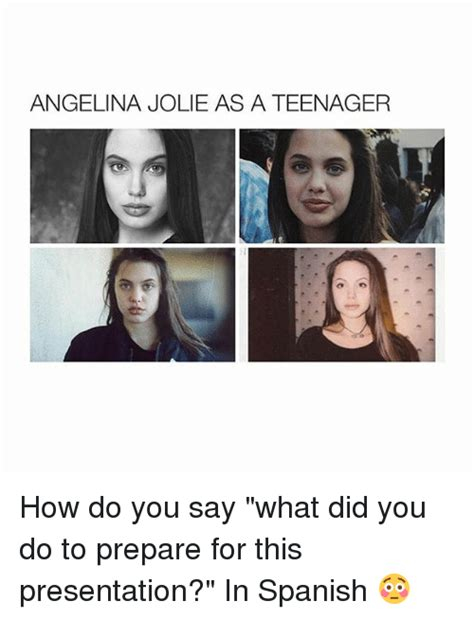 Spanish Girl Meme - angelina jolie as a teenager how do you say what did you